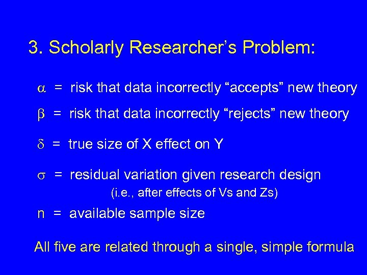"""3. Scholarly Researcher's Problem: = risk that data incorrectly """"accepts"""" new theory = risk"""