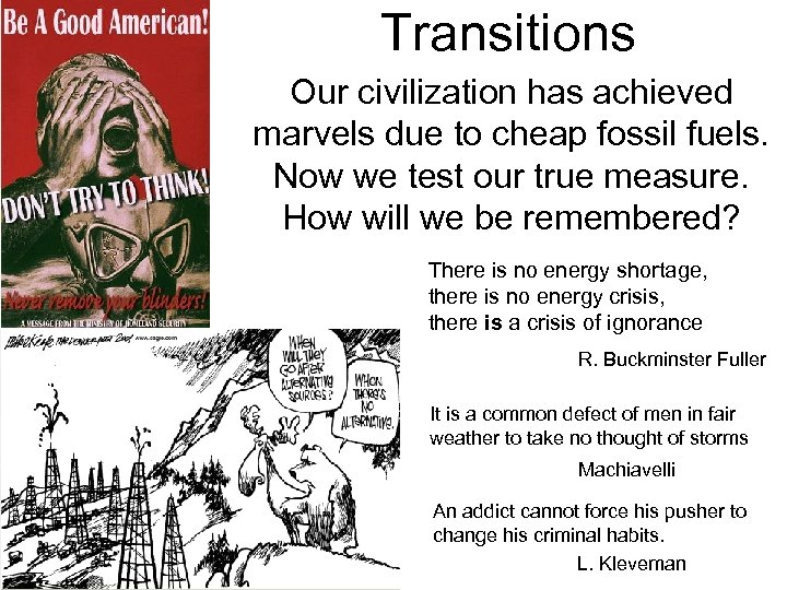 Transitions Our civilization has achieved marvels due to cheap fossil fuels. Now we test