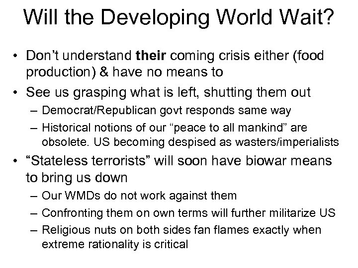 Will the Developing World Wait? • Don't understand their coming crisis either (food production)