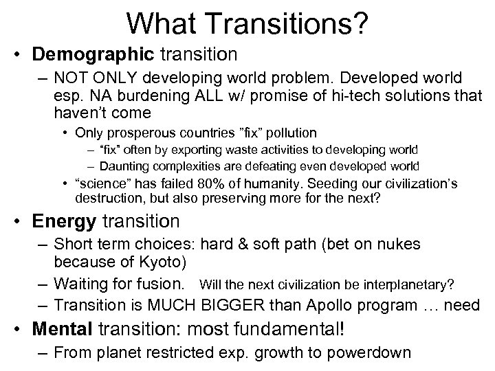 What Transitions? • Demographic transition – NOT ONLY developing world problem. Developed world esp.