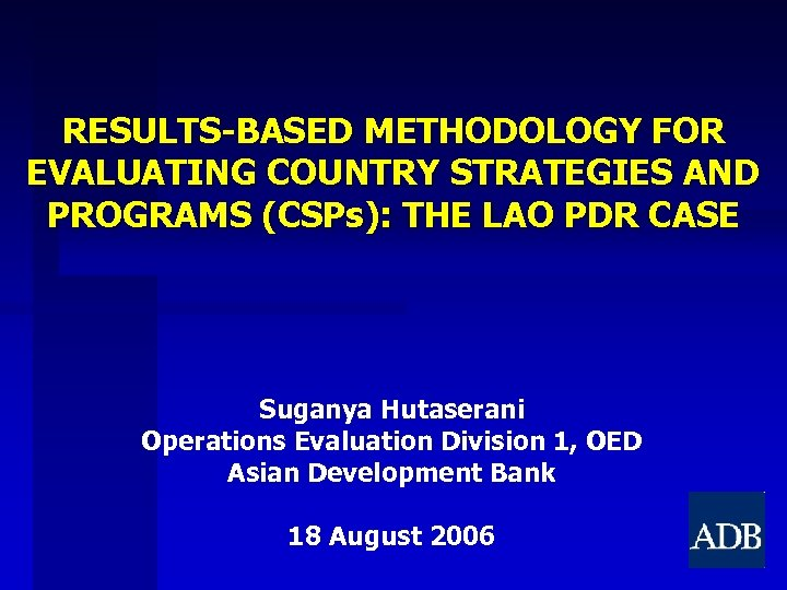 RESULTS-BASED METHODOLOGY FOR EVALUATING COUNTRY STRATEGIES AND PROGRAMS (CSPs): THE LAO PDR CASE Suganya