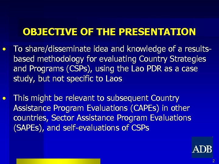 OBJECTIVE OF THE PRESENTATION • To share/disseminate idea and knowledge of a resultsbased methodology