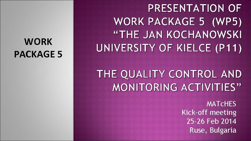 """WORK PACKAGE 5 PRESENTATION OF WORK PACKAGE 5 (WP 5) """"THE JAN KOCHANOWSKI UNIVERSITY"""