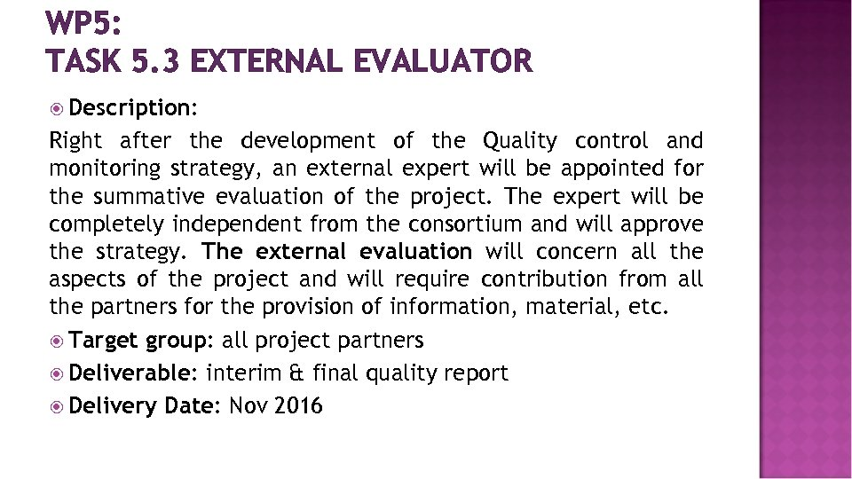 WP 5: TASK 5. 3 EXTERNAL EVALUATOR Description: Right after the development of the