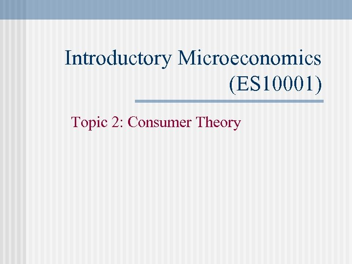 Introductory Microeconomics (ES 10001) Topic 2: Consumer Theory