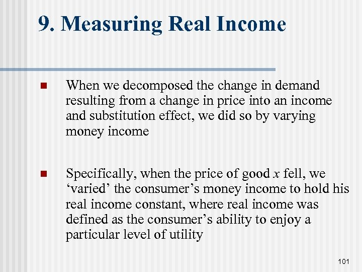 9. Measuring Real Income n When we decomposed the change in demand resulting from