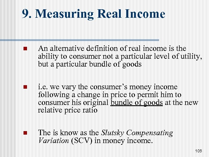 9. Measuring Real Income n An alternative definition of real income is the ability