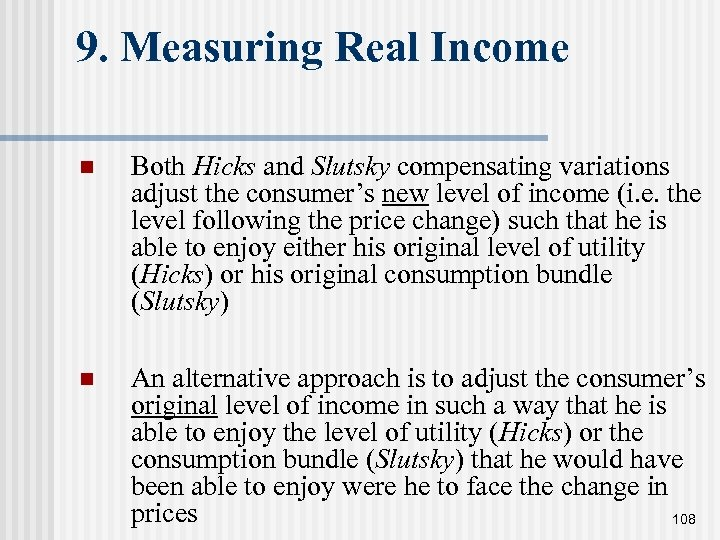 9. Measuring Real Income n Both Hicks and Slutsky compensating variations adjust the consumer's