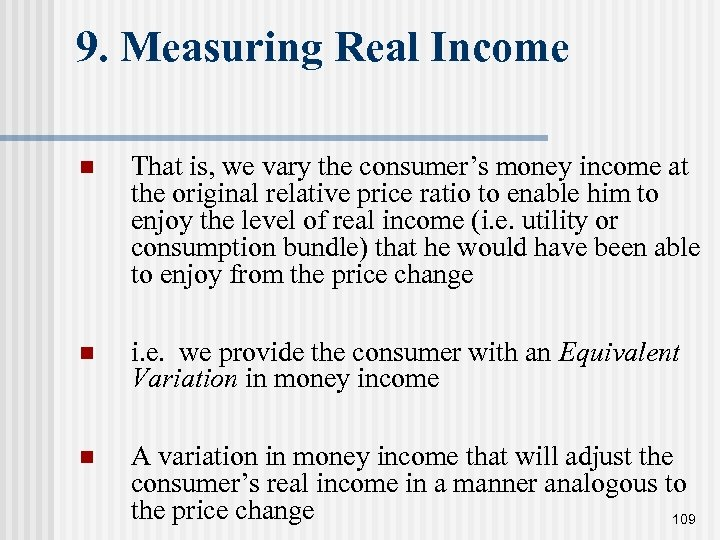 9. Measuring Real Income n That is, we vary the consumer's money income at
