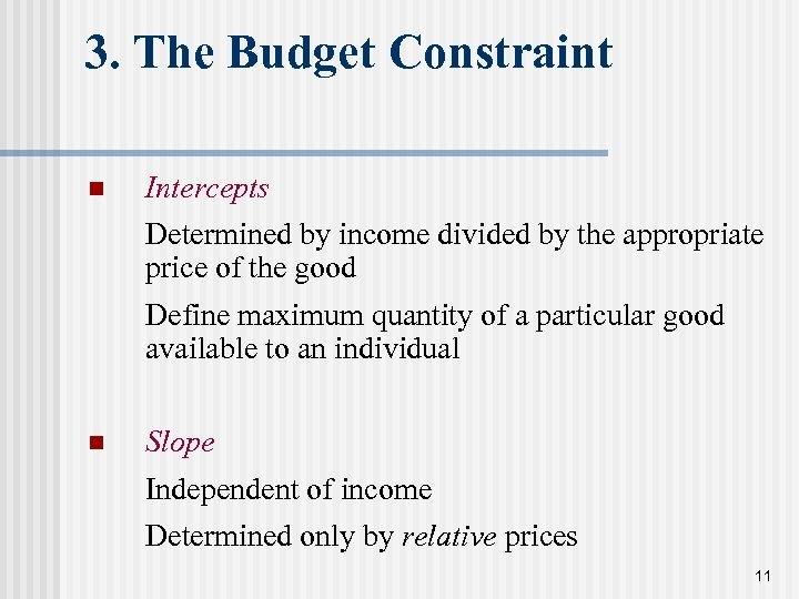 3. The Budget Constraint n Intercepts Determined by income divided by the appropriate price
