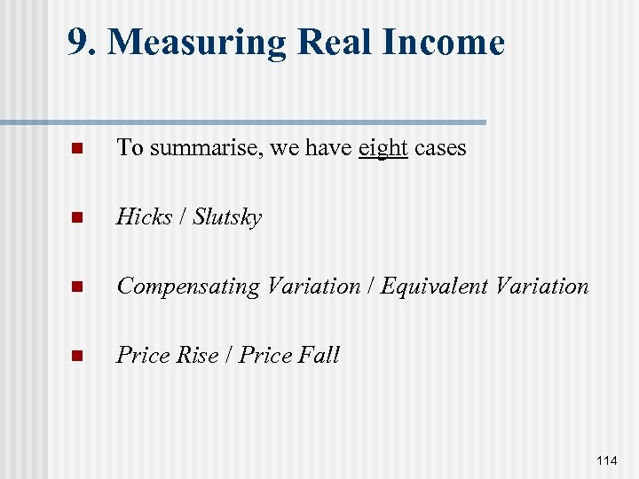9. Measuring Real Income n To summarise, we have eight cases n Hicks /