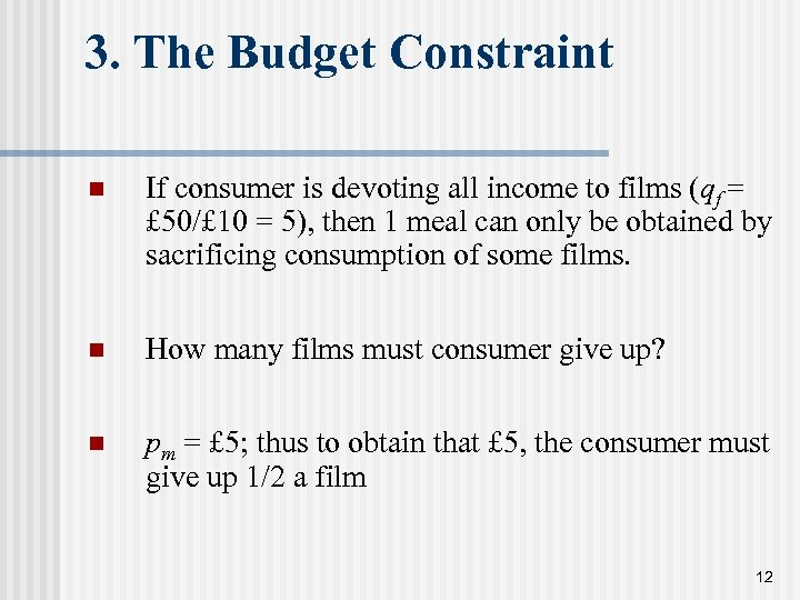 3. The Budget Constraint n If consumer is devoting all income to films (qf