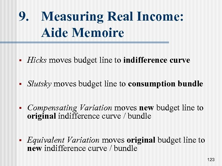9. Measuring Real Income: Aide Memoire § Hicks moves budget line to indifference curve