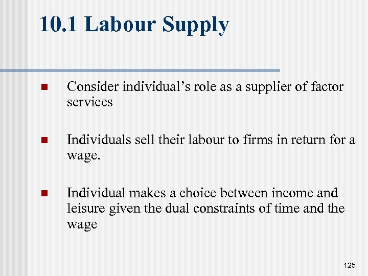 10. 1 Labour Supply n Consider individual's role as a supplier of factor services