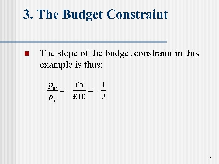 3. The Budget Constraint n The slope of the budget constraint in this example