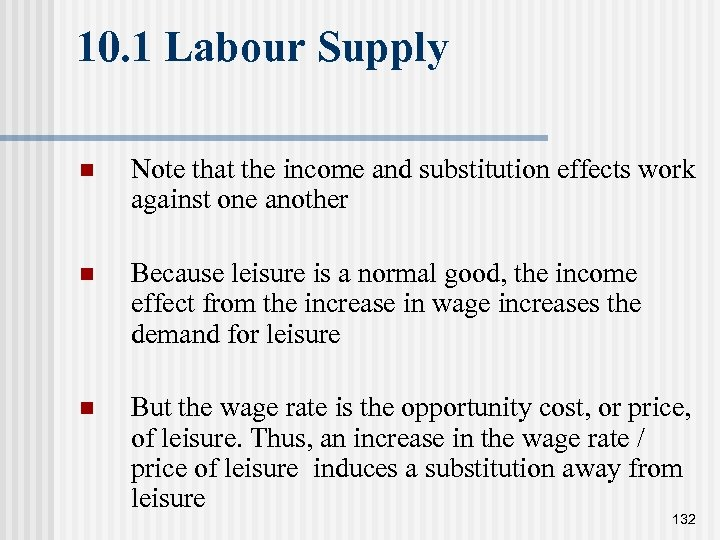 10. 1 Labour Supply n Note that the income and substitution effects work against