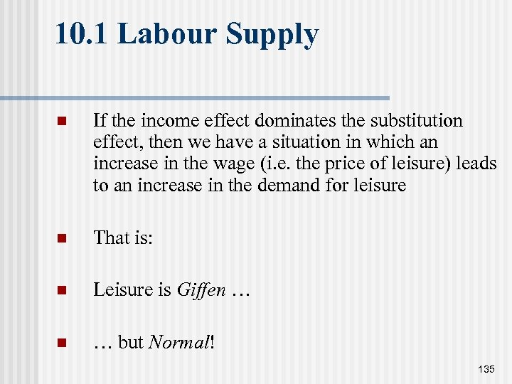 10. 1 Labour Supply n If the income effect dominates the substitution effect, then