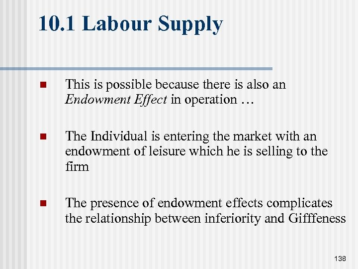 10. 1 Labour Supply n This is possible because there is also an Endowment