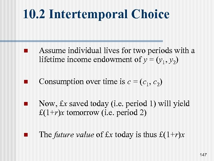 10. 2 Intertemporal Choice n Assume individual lives for two periods with a lifetime