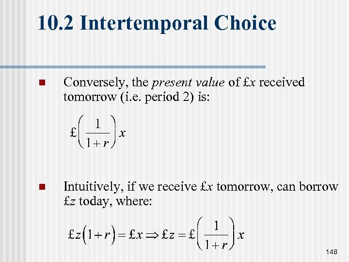 10. 2 Intertemporal Choice n Conversely, the present value of £x received tomorrow (i.