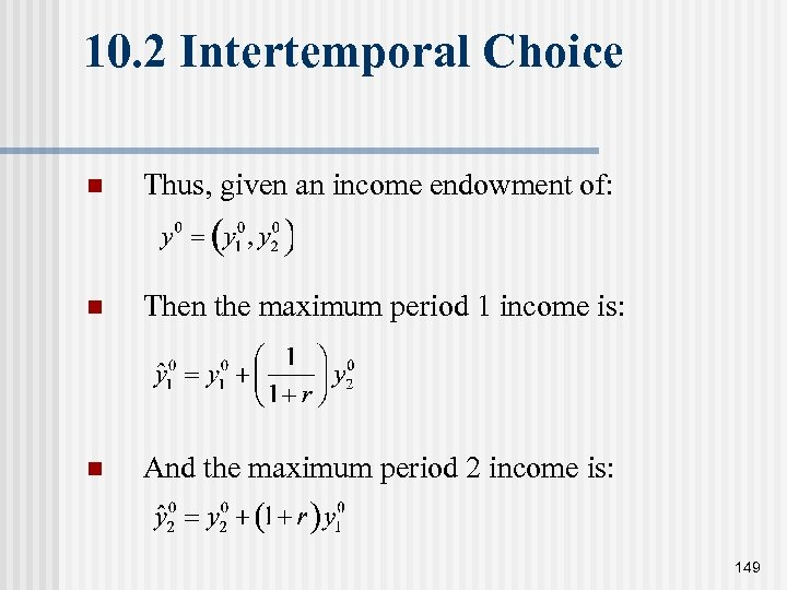 10. 2 Intertemporal Choice n Thus, given an income endowment of: n Then the