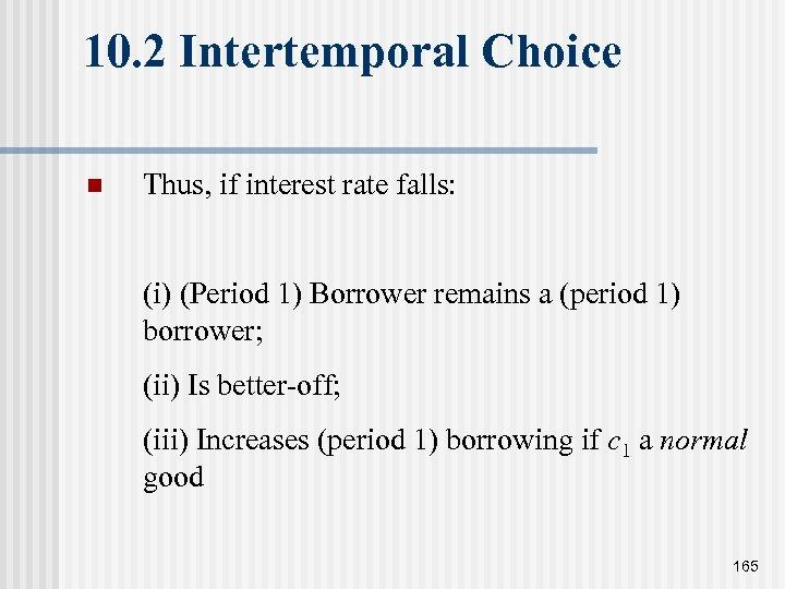 10. 2 Intertemporal Choice n Thus, if interest rate falls: (i) (Period 1) Borrower