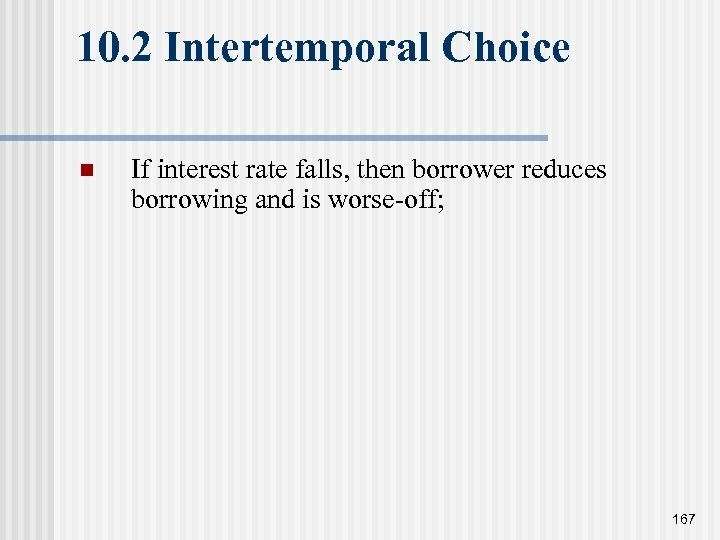 10. 2 Intertemporal Choice n If interest rate falls, then borrower reduces borrowing and