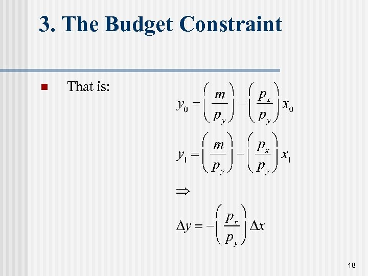 3. The Budget Constraint n That is: 18
