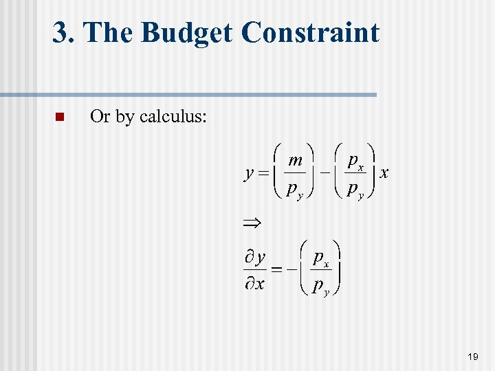 3. The Budget Constraint n Or by calculus: 19