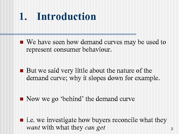 1. Introduction n We have seen how demand curves may be used to represent