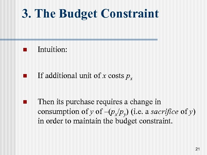 3. The Budget Constraint n Intuition: n If additional unit of x costs px