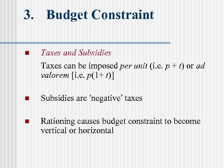 3. Budget Constraint n Taxes and Subsidies Taxes can be imposed per unit (i.