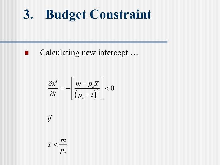 3. Budget Constraint n Calculating new intercept …