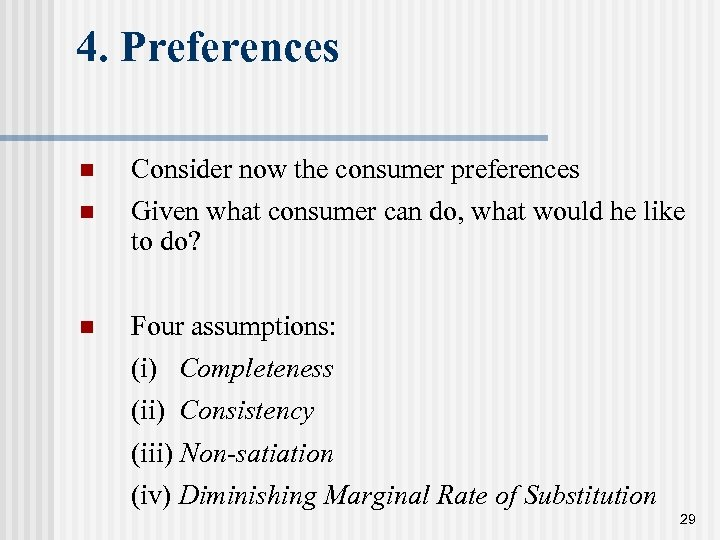 4. Preferences n Consider now the consumer preferences n Given what consumer can do,