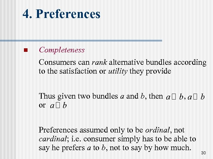 4. Preferences n Completeness Consumers can rank alternative bundles according to the satisfaction or
