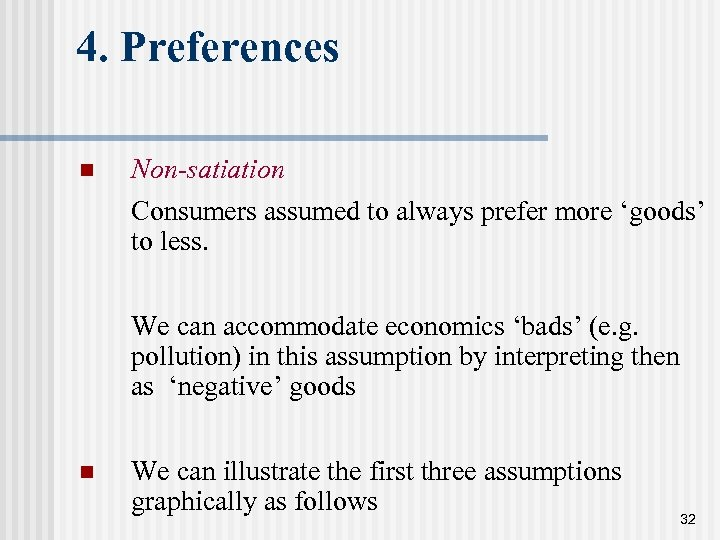 4. Preferences n Non-satiation Consumers assumed to always prefer more 'goods' to less. We