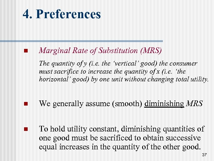 4. Preferences n Marginal Rate of Substitution (MRS) The quantity of y (i. e.