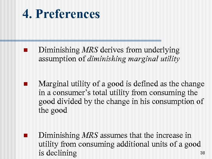 4. Preferences n Diminishing MRS derives from underlying assumption of diminishing marginal utility n