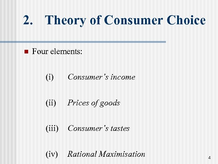 2. Theory of Consumer Choice n Four elements: (i) Consumer's income (ii) Prices of