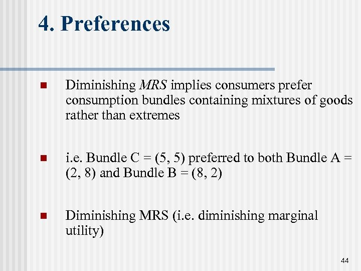 4. Preferences n Diminishing MRS implies consumers prefer consumption bundles containing mixtures of goods