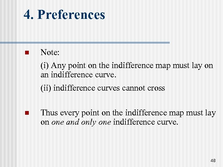 4. Preferences n Note: (i) Any point on the indifference map must lay on