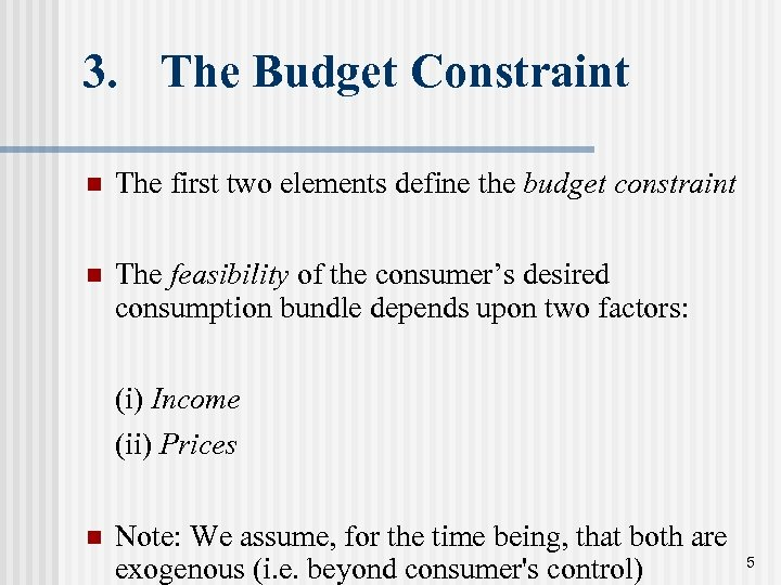 3. The Budget Constraint n The first two elements define the budget constraint n