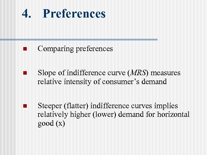4. Preferences n Comparing preferences n Slope of indifference curve (MRS) measures relative intensity