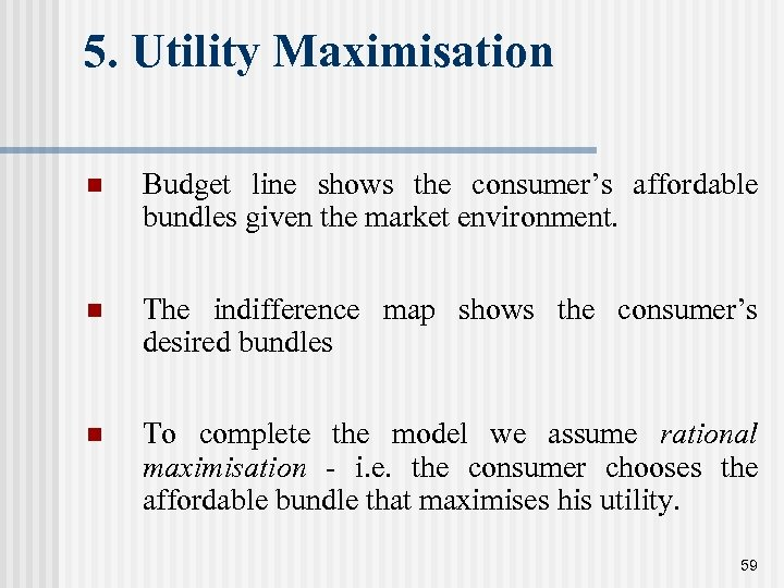 5. Utility Maximisation n Budget line shows the consumer's affordable bundles given the market