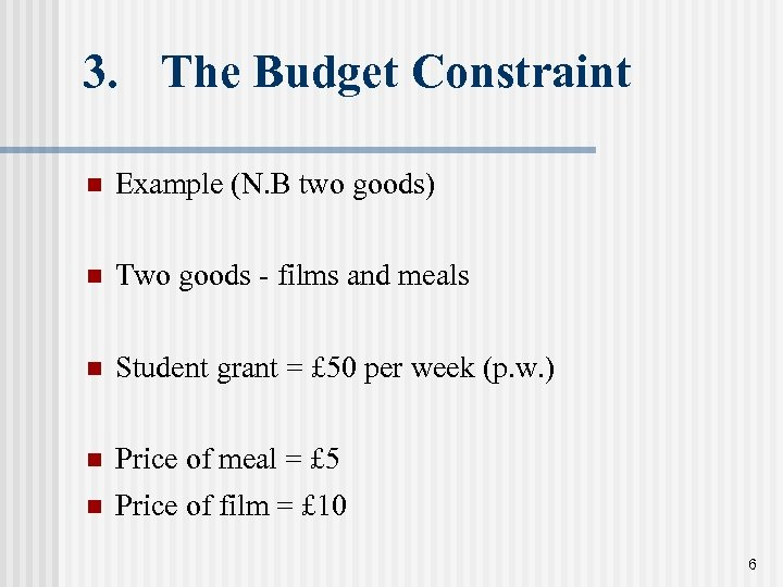 3. The Budget Constraint n Example (N. B two goods) n Two goods -