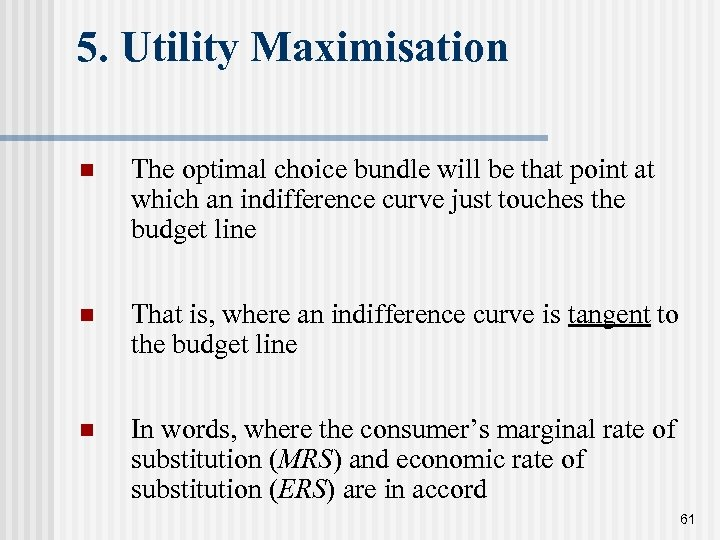 5. Utility Maximisation n The optimal choice bundle will be that point at which