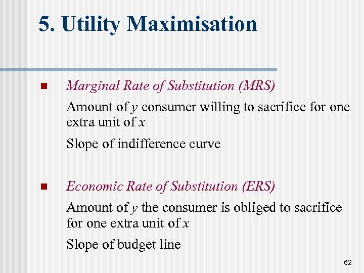 5. Utility Maximisation n Marginal Rate of Substitution (MRS) Amount of y consumer willing