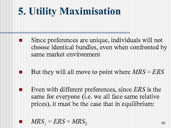 5. Utility Maximisation n Since preferences are unique, individuals will not choose identical bundles,