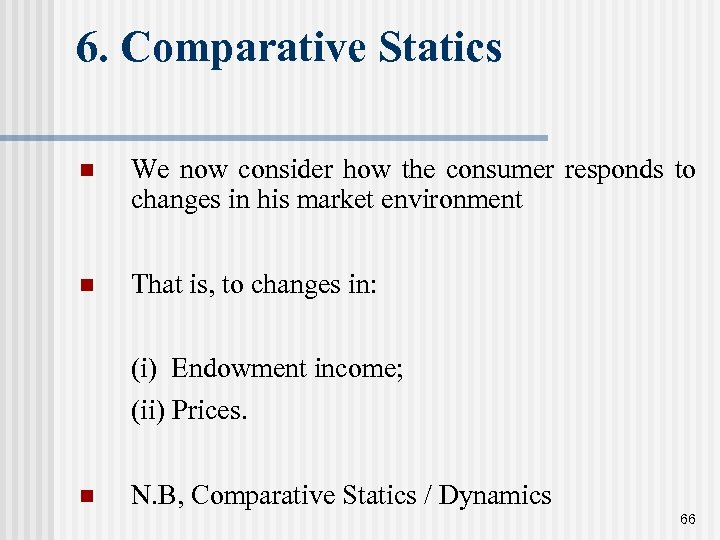 6. Comparative Statics n We now consider how the consumer responds to changes in