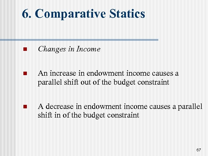 6. Comparative Statics n Changes in Income n An increase in endowment income causes